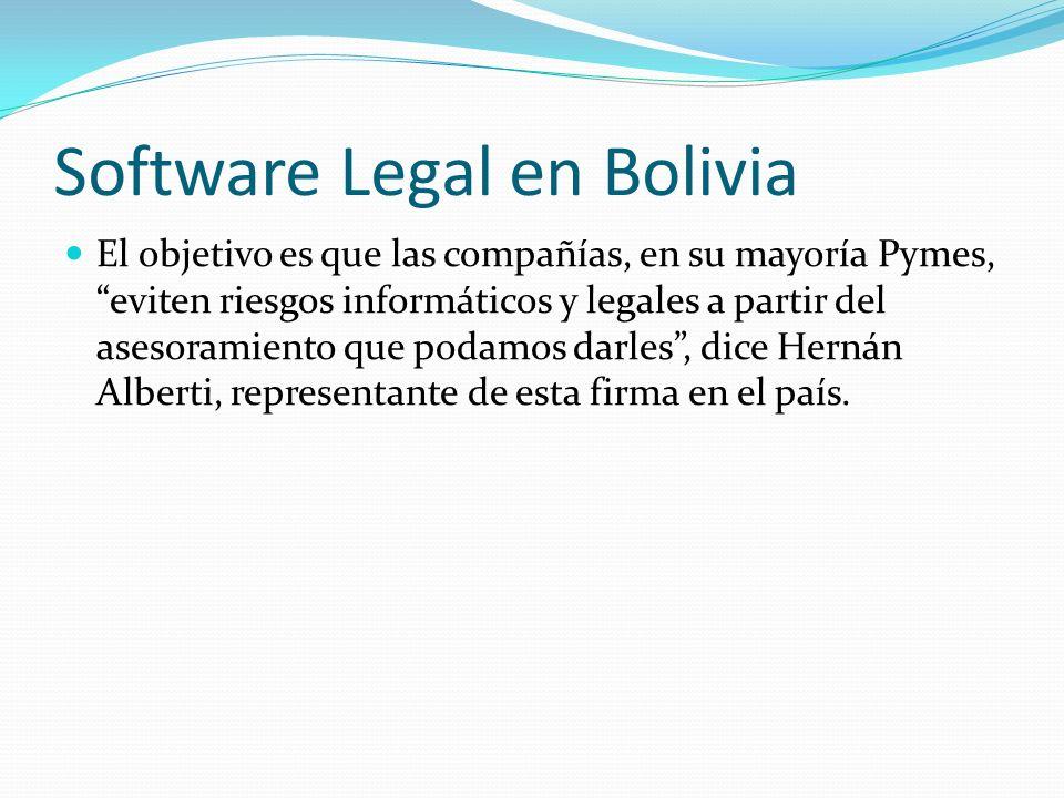 Software Legal en Bolivia El objetivo es que las compañías, en su mayoría Pymes, eviten riesgos informáticos y legales a partir del asesoramiento que