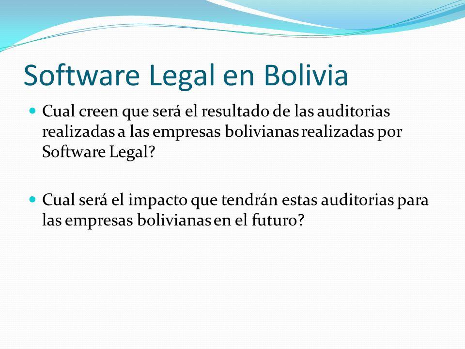 Software Legal en Bolivia Cual creen que será el resultado de las auditorias realizadas a las empresas bolivianas realizadas por Software Legal? Cual