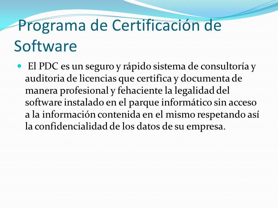 Programa de Certificación de Software El PDC es un seguro y rápido sistema de consultoría y auditoria de licencias que certifica y documenta de manera