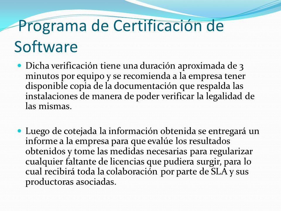 Programa de Certificación de Software Dicha verificación tiene una duración aproximada de 3 minutos por equipo y se recomienda a la empresa tener disp