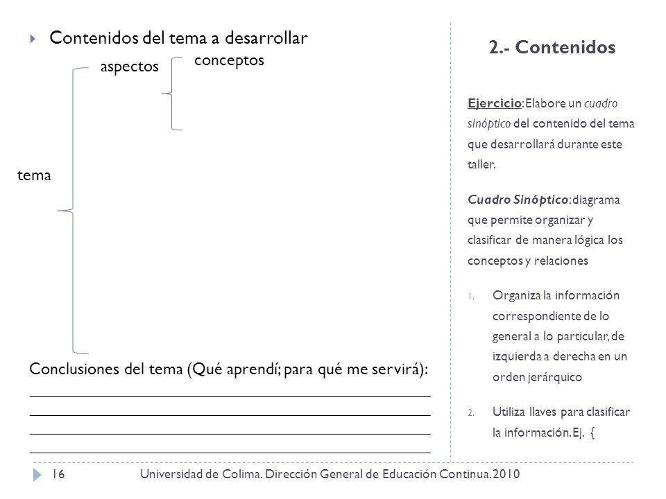 2.- Contenidos Ejercicio: Elabore un cuadro sinóptico del contenido del tema que desarrollará durante este taller. Cuadro Sinóptico: diagrama que perm