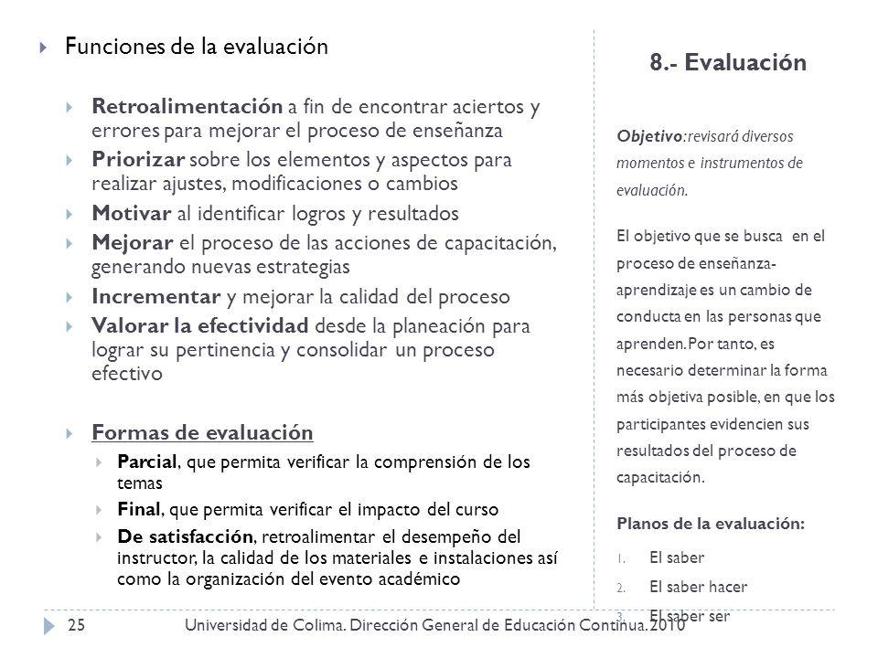 8.- Evaluación Objetivo: revisará diversos momentos e instrumentos de evaluación. El objetivo que se busca en el proceso de enseñanza- aprendizaje es