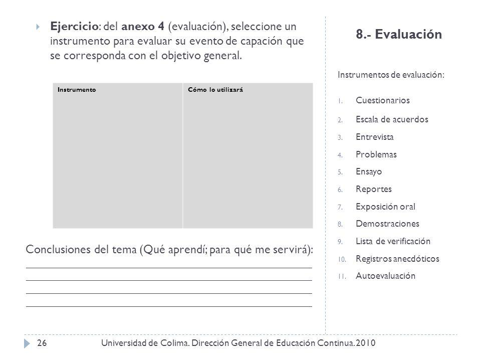 8.- Evaluación Instrumentos de evaluación: 1. Cuestionarios 2. Escala de acuerdos 3. Entrevista 4. Problemas 5. Ensayo 6. Reportes 7. Exposición oral
