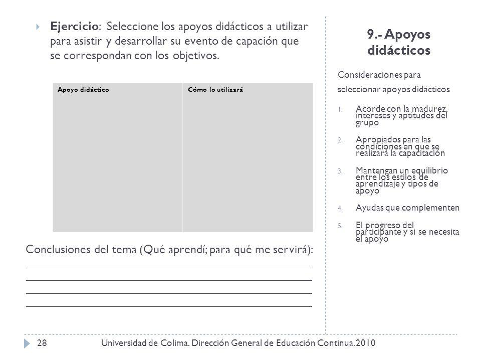 9.- Apoyos didácticos Consideraciones para seleccionar apoyos didácticos 1. Acorde con la madurez, intereses y aptitudes del grupo 2. Apropiados para