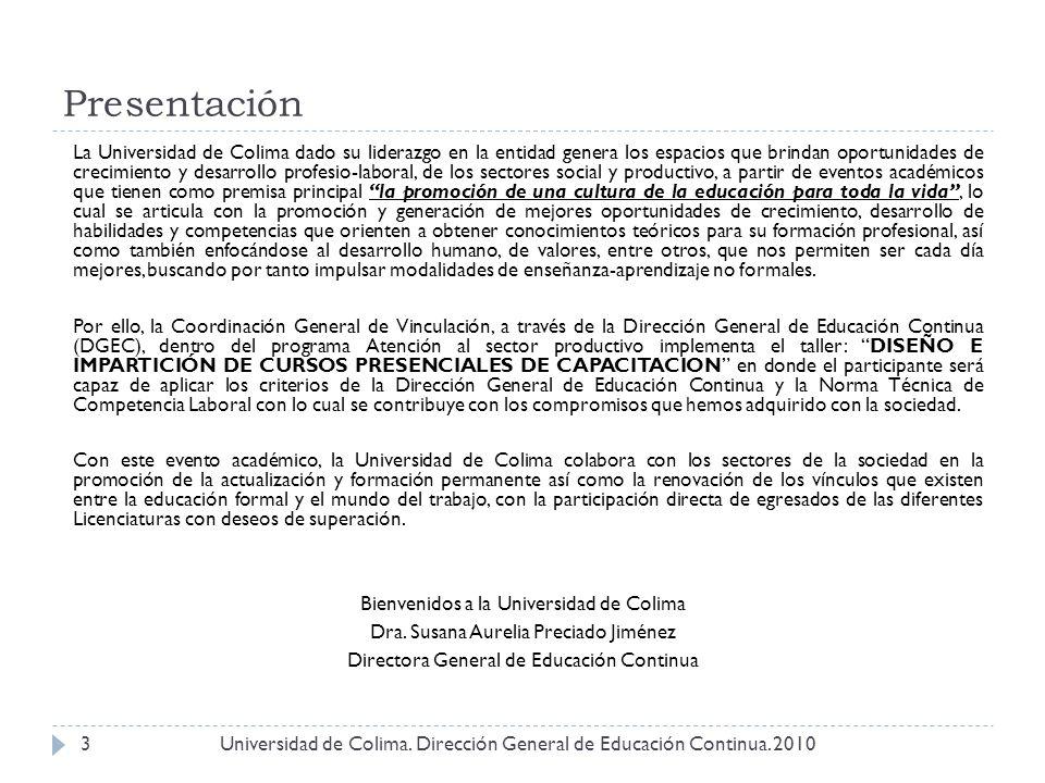Presentación Universidad de Colima. Dirección General de Educación Continua. 20103 La Universidad de Colima dado su liderazgo en la entidad genera los