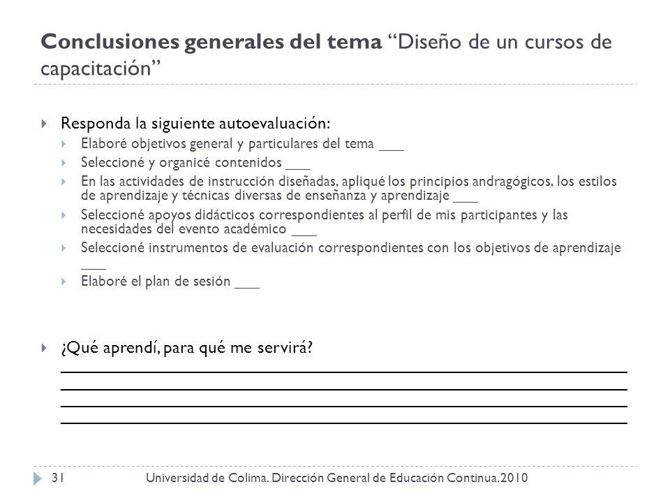 Conclusiones generales del tema Diseño de un cursos de capacitación Universidad de Colima. Dirección General de Educación Continua. 201031 Responda la