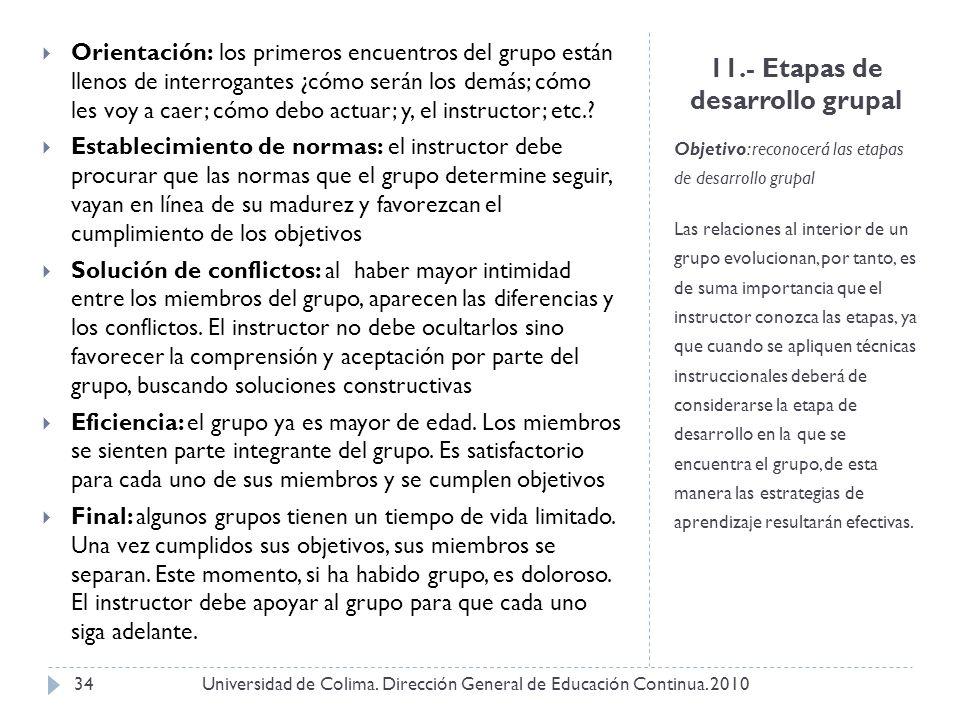 11.- Etapas de desarrollo grupal Objetivo: reconocerá las etapas de desarrollo grupal Las relaciones al interior de un grupo evolucionan, por tanto, e