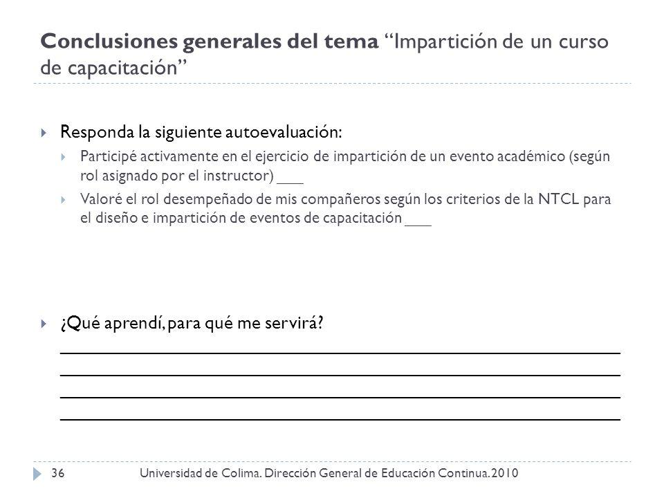 Conclusiones generales del tema Impartición de un curso de capacitación Universidad de Colima. Dirección General de Educación Continua. 201036 Respond