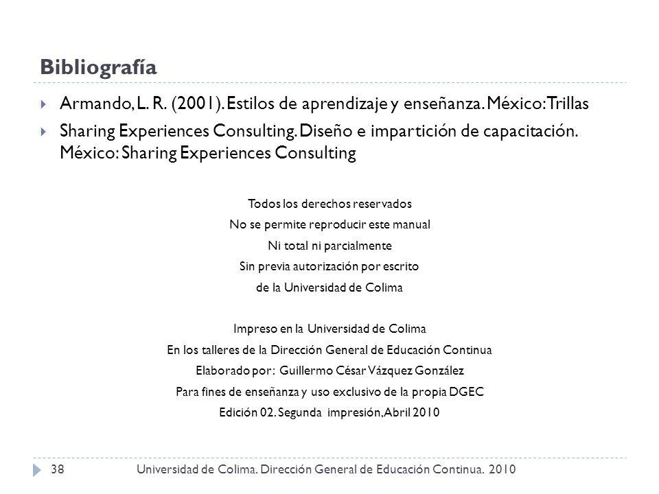 Bibliografía Universidad de Colima. Dirección General de Educación Continua. 201038 Armando, L. R. (2001). Estilos de aprendizaje y enseñanza. México: