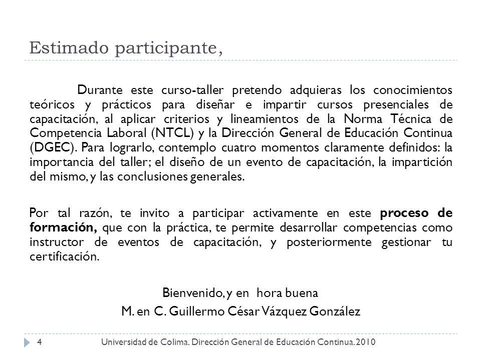 Estimado participante, Universidad de Colima. Dirección General de Educación Continua. 20104 Durante este curso-taller pretendo adquieras los conocimi