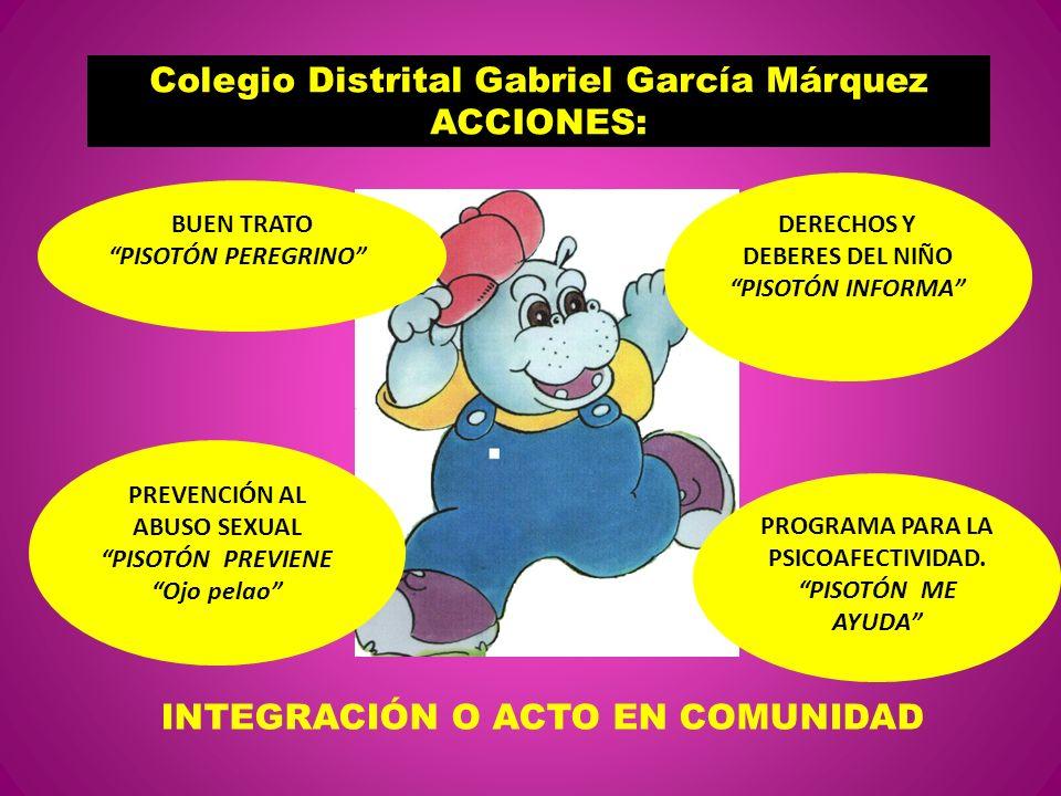 Colegio Distrital Gabriel García Márquez ACCIONES: BUEN TRATO PISOTÓN PEREGRINO DERECHOS Y DEBERES DEL NIÑO PISOTÓN INFORMA PROGRAMA PARA LA PSICOAFEC