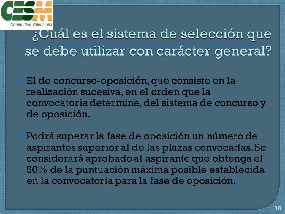 El de concurso-oposición, que consiste en la realización sucesiva, en el orden que la convocatoria determine, del sistema de concurso y de oposición.