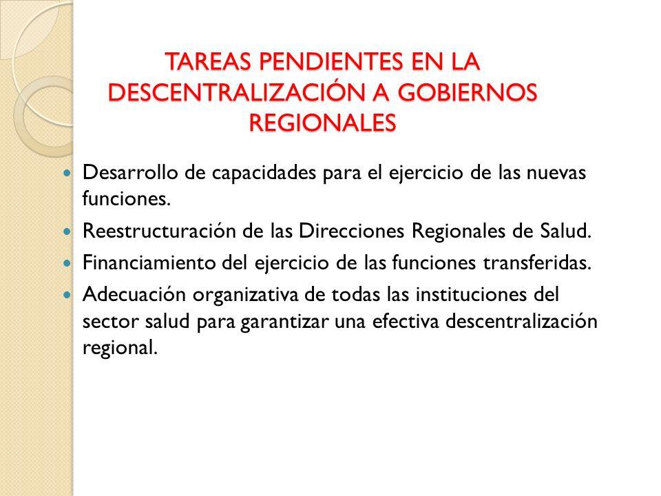 TAREAS PENDIENTES EN LA DESCENTRALIZACIÓN A GOBIERNOS REGIONALES Desarrollo de capacidades para el ejercicio de las nuevas funciones. Reestructuración