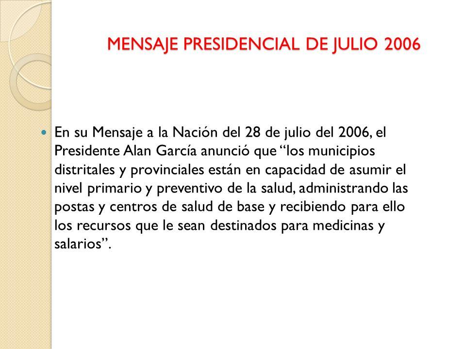 MENSAJE PRESIDENCIAL DE JULIO 2006 En su Mensaje a la Nación del 28 de julio del 2006, el Presidente Alan García anunció que los municipios distritale