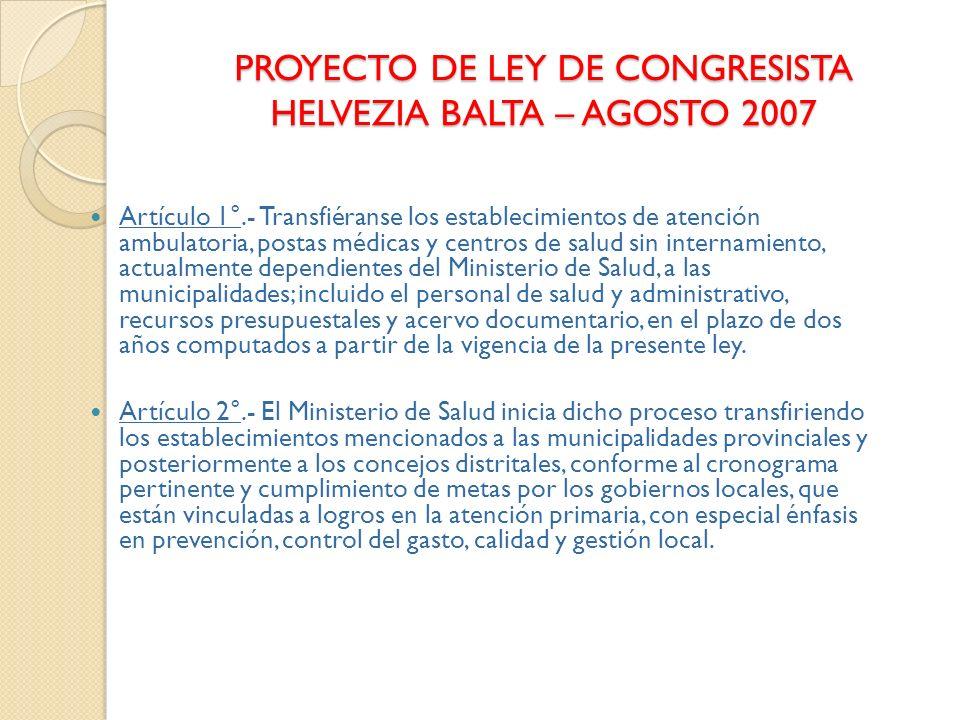 PROYECTO DE LEY DE CONGRESISTA HELVEZIA BALTA – AGOSTO 2007 Artículo 1°.- Transfiéranse los establecimientos de atención ambulatoria, postas médicas y