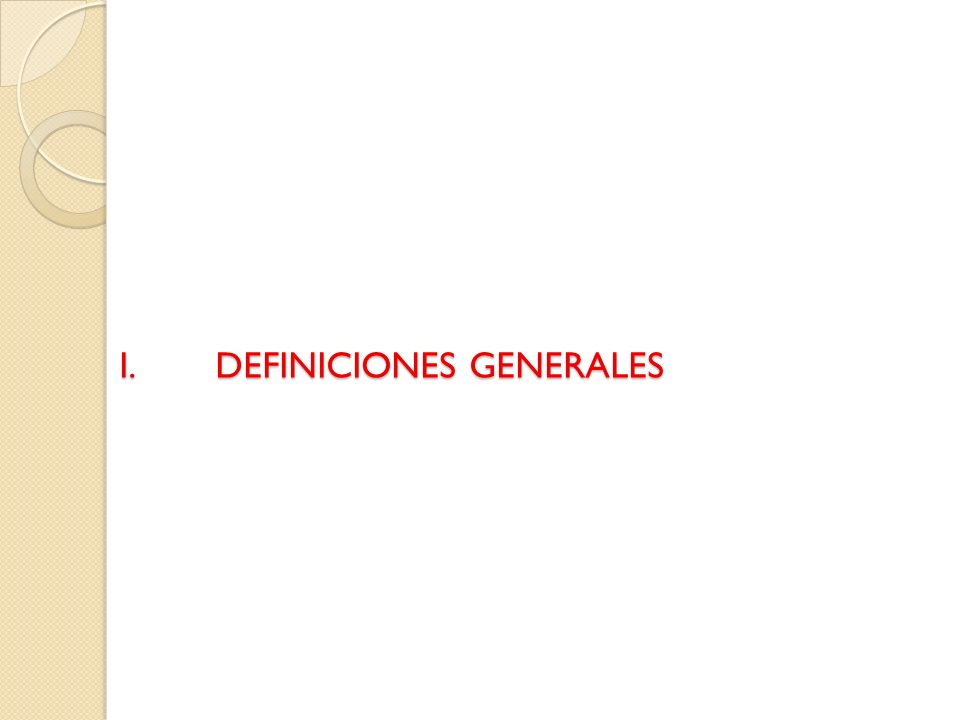 I. DEFINICIONES GENERALES