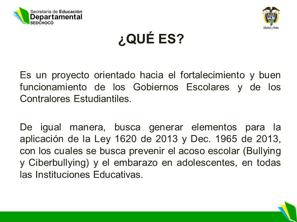 ¿QUÉ ES? Es un proyecto orientado hacia el fortalecimiento y buen funcionamiento de los Gobiernos Escolares y de los Contralores Estudiantiles. De igu