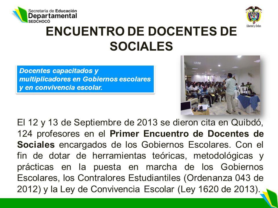 ENCUENTRO DE DOCENTES DE SOCIALES El 12 y 13 de Septiembre de 2013 se dieron cita en Quibdó, 124 profesores en el Primer Encuentro de Docentes de Soci