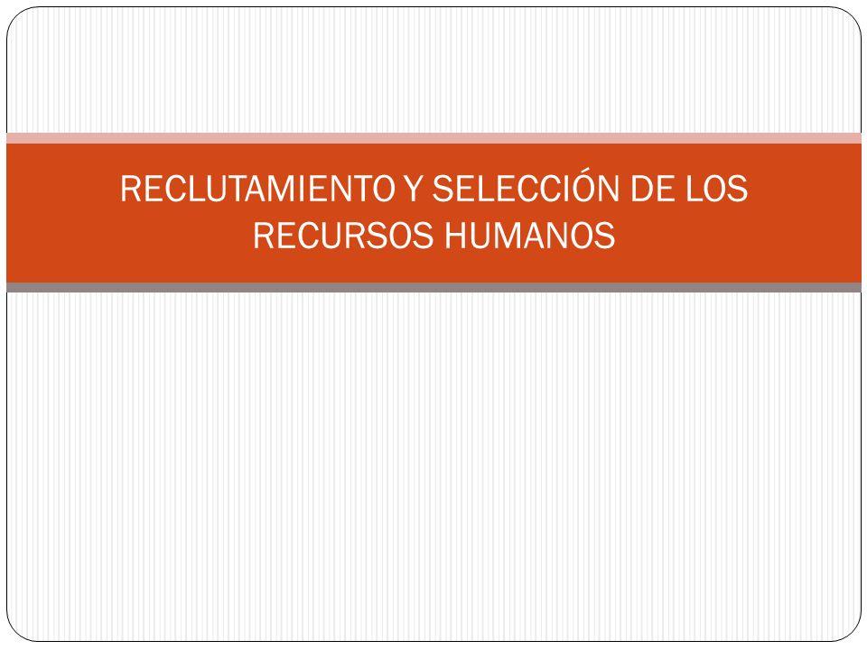 RECLUTAMIENTO Y SELECCIÓN DE LOS RECURSOS HUMANOS