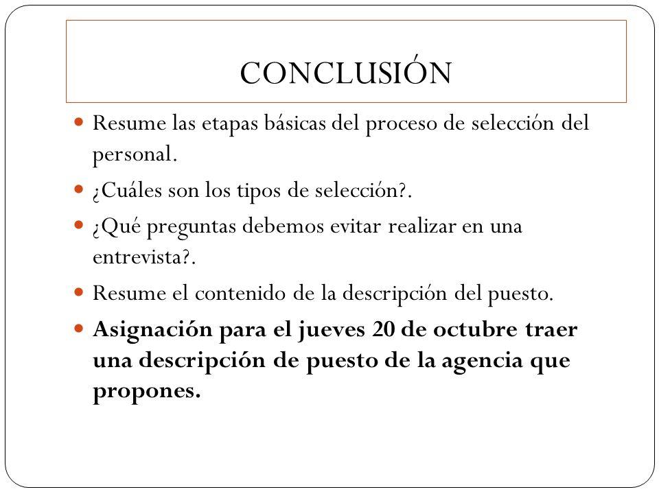 CONCLUSIÓN Resume las etapas básicas del proceso de selección del personal. ¿Cuáles son los tipos de selección?. ¿Qué preguntas debemos evitar realiza