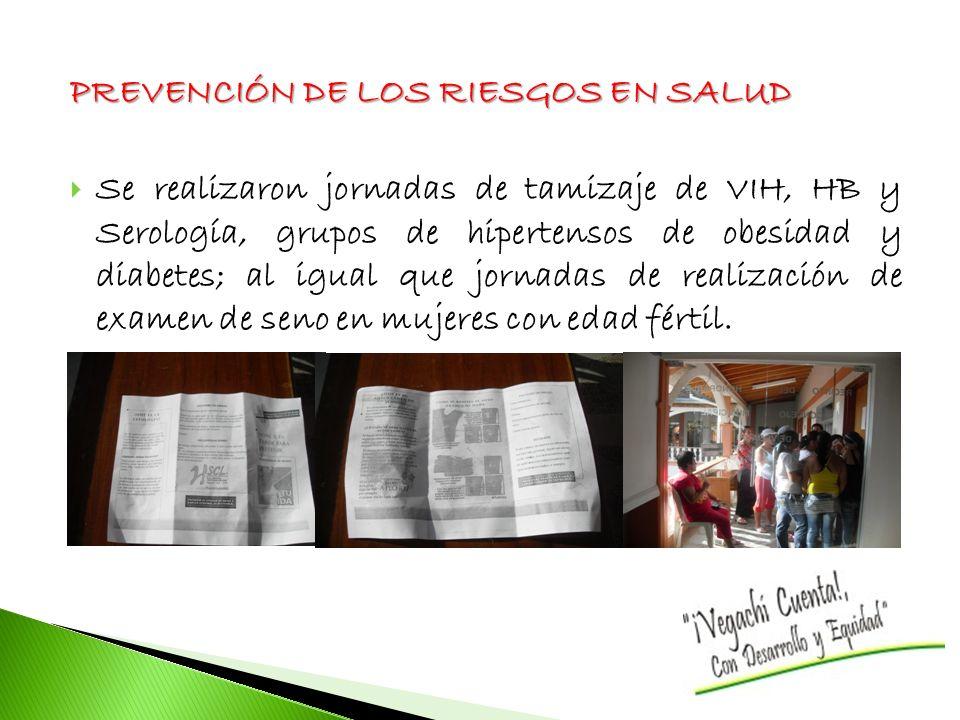 PREVENCIÓN DE LOS RIESGOS EN SALUD Se realizaron jornadas de tamizaje de VIH, HB y Serología, grupos de hipertensos de obesidad y diabetes; al igual que jornadas de realización de examen de seno en mujeres con edad fértil.