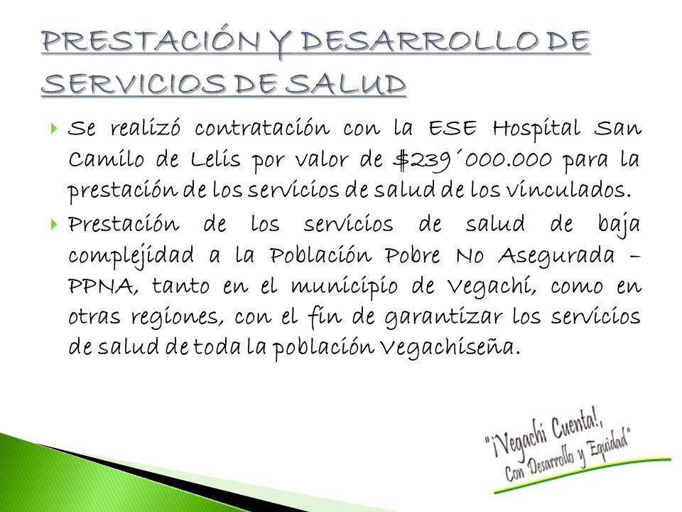 Se realizó contratación con la ESE Hospital San Camilo de Lelis por valor de $239´000.000 para la prestación de los servicios de salud de los vinculados.