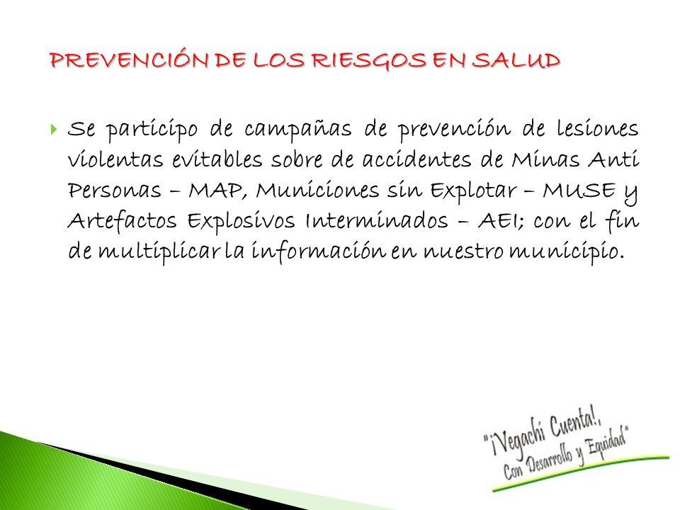 PREVENCIÓN DE LOS RIESGOS EN SALUD Se participo de campañas de prevención de lesiones violentas evitables sobre de accidentes de Minas Anti Personas –