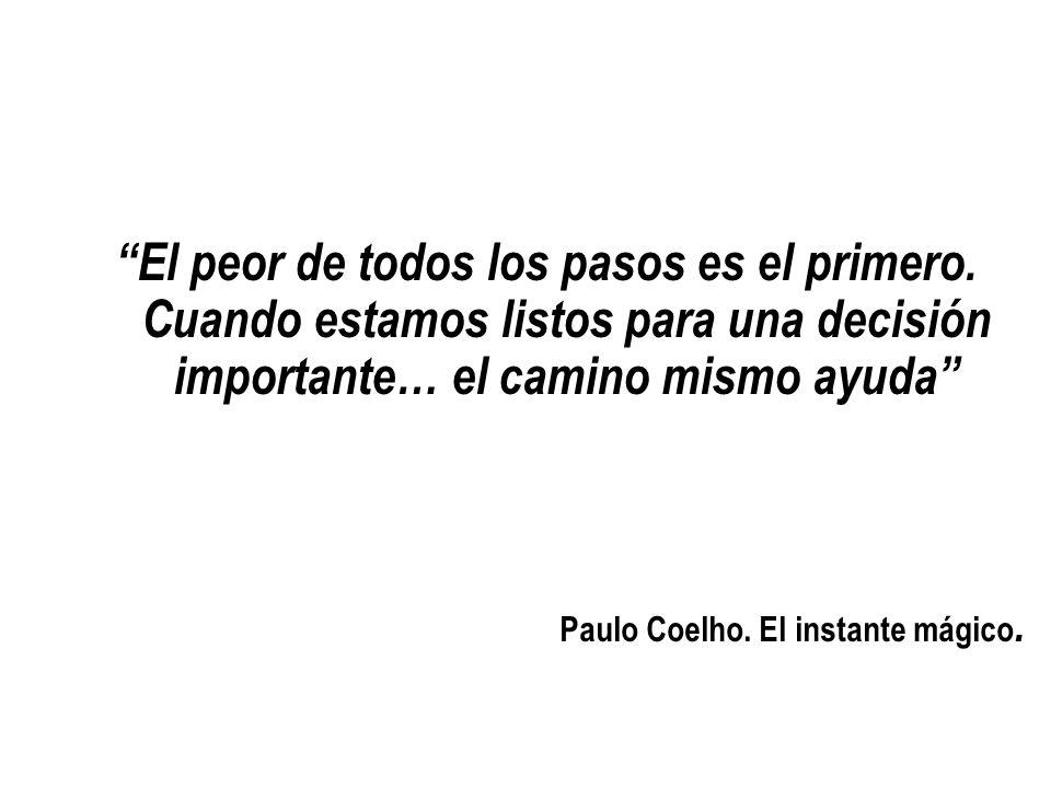 El peor de todos los pasos es el primero. Cuando estamos listos para una decisión importante… el camino mismo ayuda Paulo Coelho. El instante mágico.