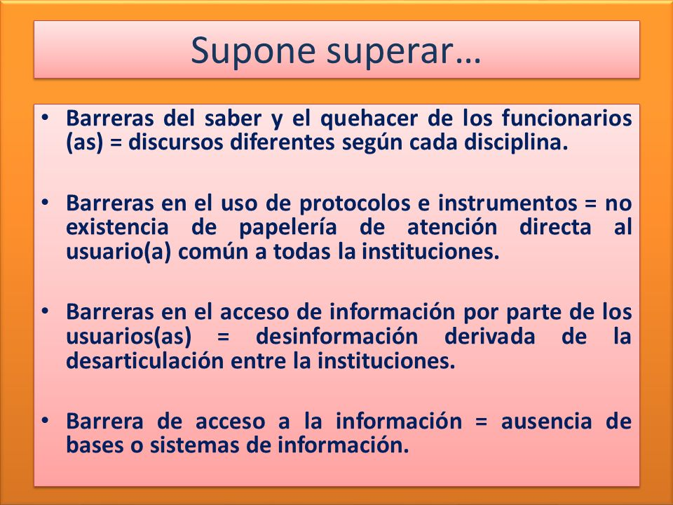 Supone superar… Barreras del saber y el quehacer de los funcionarios (as) = discursos diferentes según cada disciplina. Barreras en el uso de protocol
