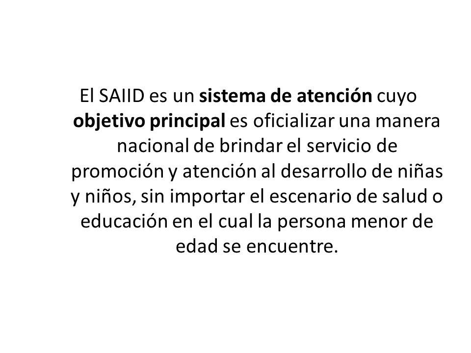 El SAIID es un sistema de atención cuyo objetivo principal es oficializar una manera nacional de brindar el servicio de promoción y atención al desarr