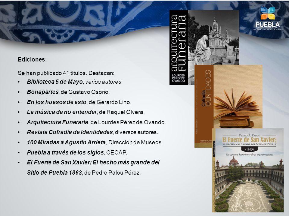 Ediciones: Se han publicado 41 títulos. Destacan: Biblioteca 5 de Mayo, varios autores. Bonapartes, de Gustavo Osorio. En los huesos de esto, de Gerar