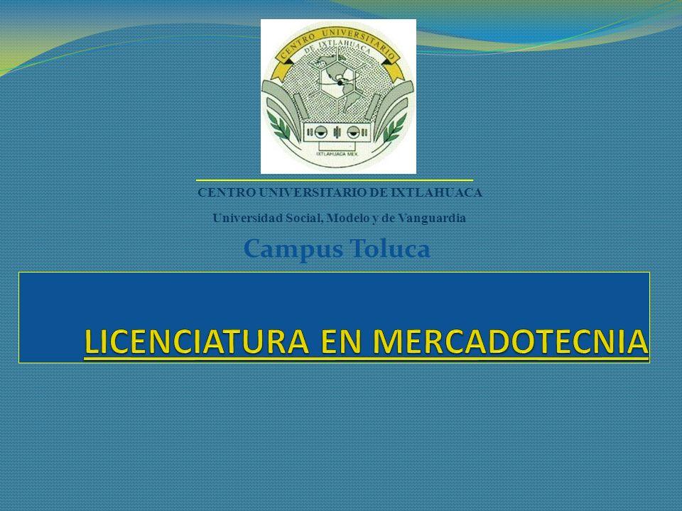 Campus Toluca CENTRO UNIVERSITARIO DE IXTLAHUACA Universidad Social, Modelo y de Vanguardia
