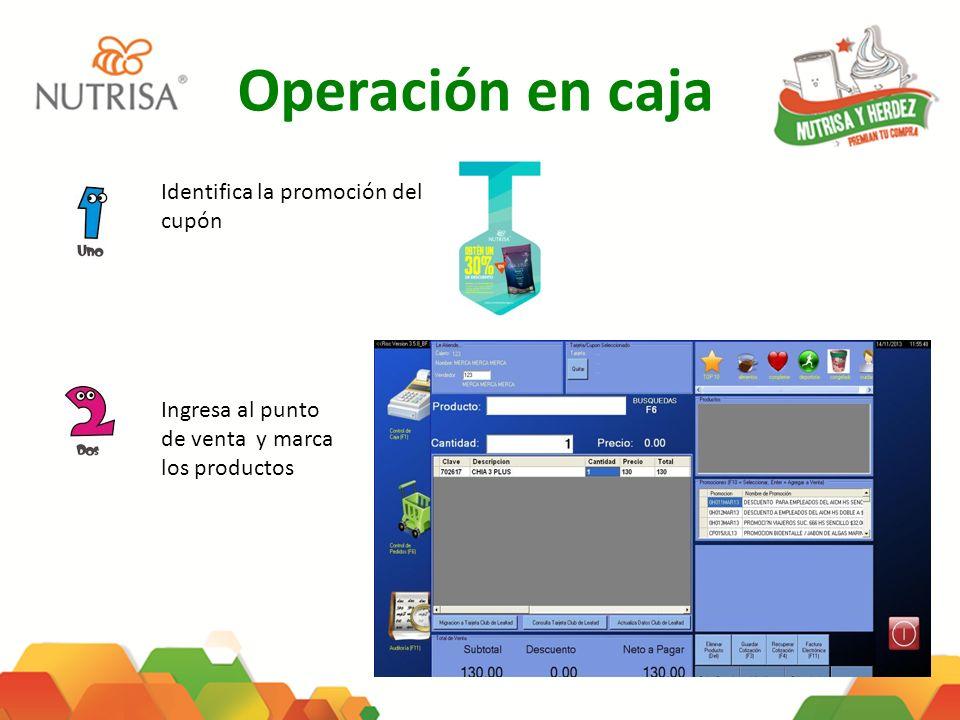 Operación en caja Identifica la promoción del cupón Ingresa al punto de venta y marca los productos