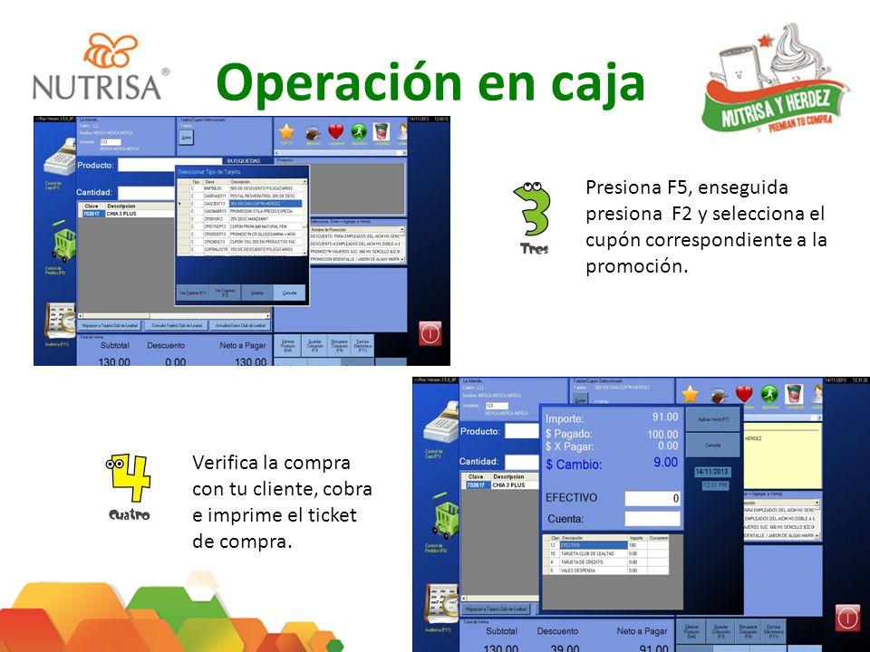 Operación en caja Presiona F5, enseguida presiona F2 y selecciona el cupón correspondiente a la promoción. Verifica la compra con tu cliente, cobra e