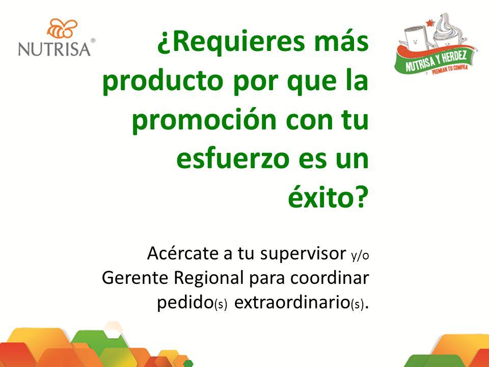 ¿Requieres más producto por que la promoción con tu esfuerzo es un éxito? Acércate a tu supervisor y/o Gerente Regional para coordinar pedido (s) extr
