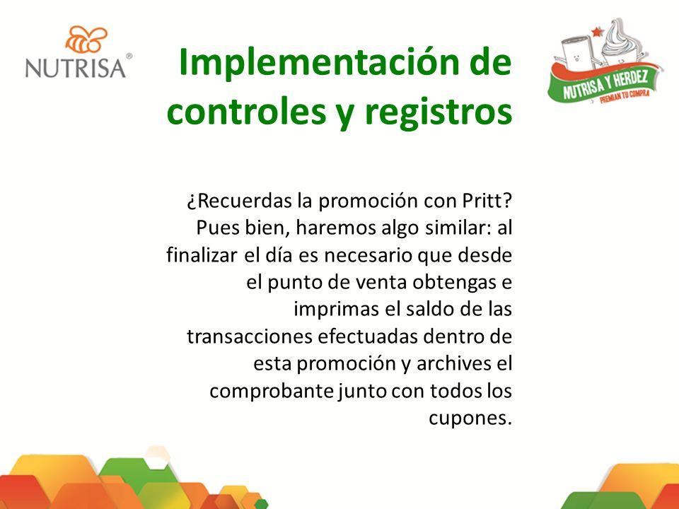 Implementación de controles y registros ¿Recuerdas la promoción con Pritt? Pues bien, haremos algo similar: al finalizar el día es necesario que desde