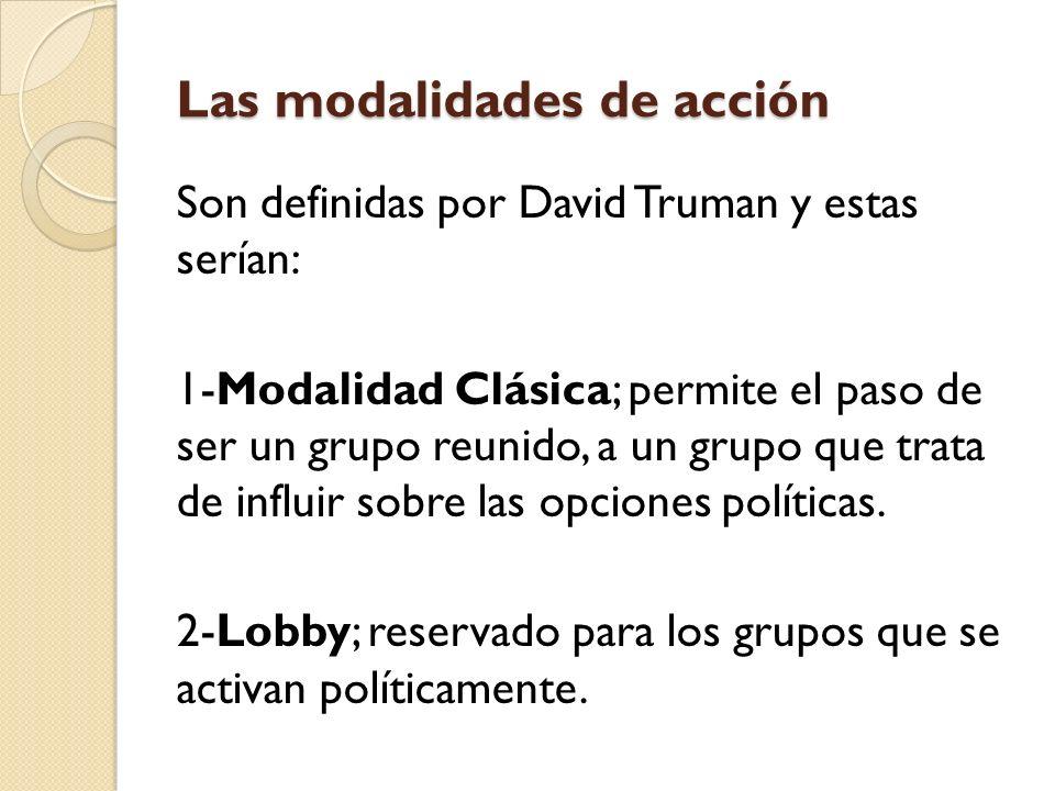 Las modalidades de acción Son definidas por David Truman y estas serían: 1-Modalidad Clásica; permite el paso de ser un grupo reunido, a un grupo que