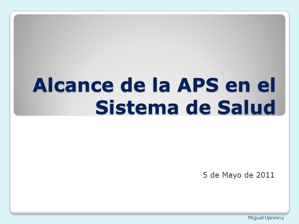 Miguel Uprimny Alcance de la APS en el Sistema de Salud 5 de Mayo de 2011
