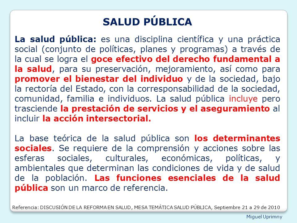Miguel Uprimny La salud pública: es una disciplina científica y una práctica social (conjunto de políticas, planes y programas) a través de la cual se