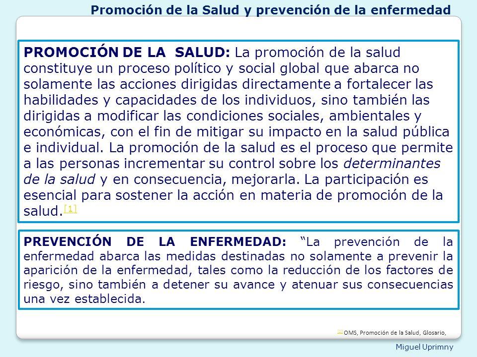 Miguel Uprimny PROMOCIÓN DE LA SALUD: La promoción de la salud constituye un proceso político y social global que abarca no solamente las acciones dir