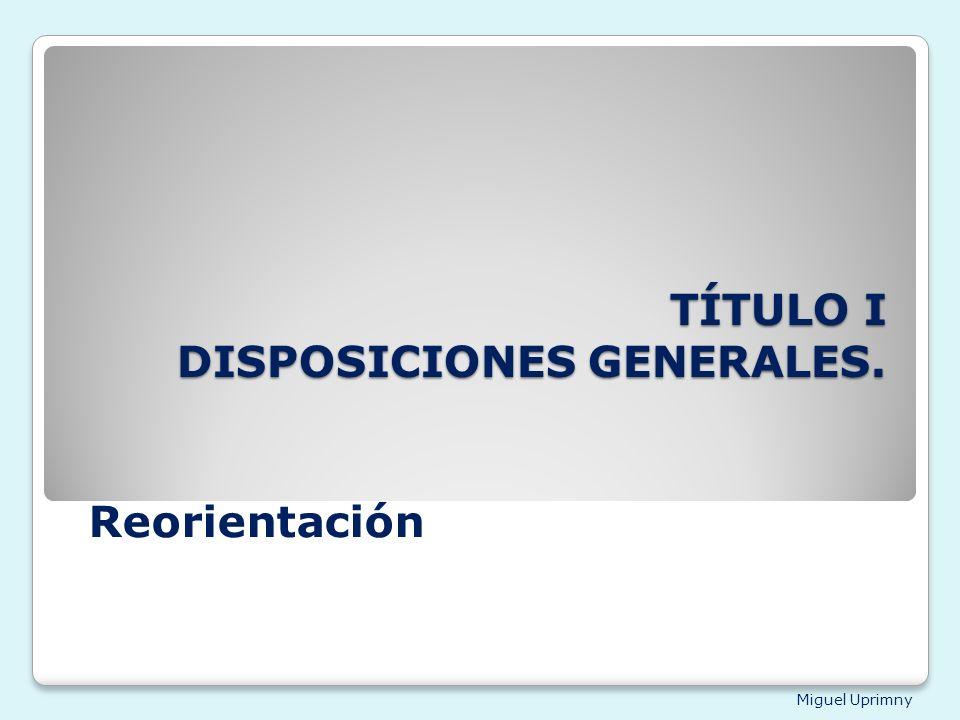 Miguel Uprimny TÍTULO I DISPOSICIONES GENERALES. Reorientación