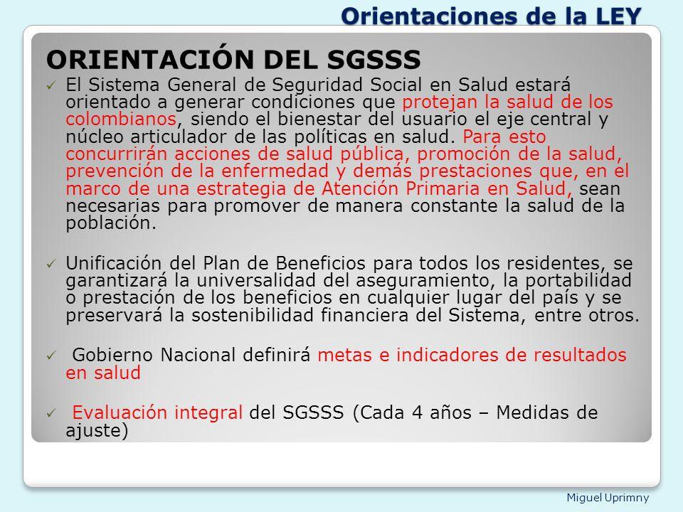 Miguel Uprimny Orientaciones de la LEY ORIENTACIÓN DEL SGSSS El Sistema General de Seguridad Social en Salud estará orientado a generar condiciones qu