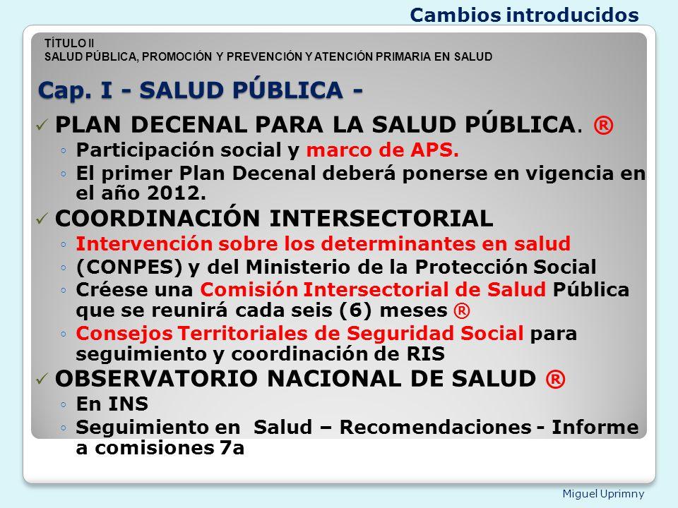Miguel Uprimny Cap. I - SALUD PÚBLICA - PLAN DECENAL PARA LA SALUD PÚBLICA. ® Participación social y marco de APS. El primer Plan Decenal deberá poner