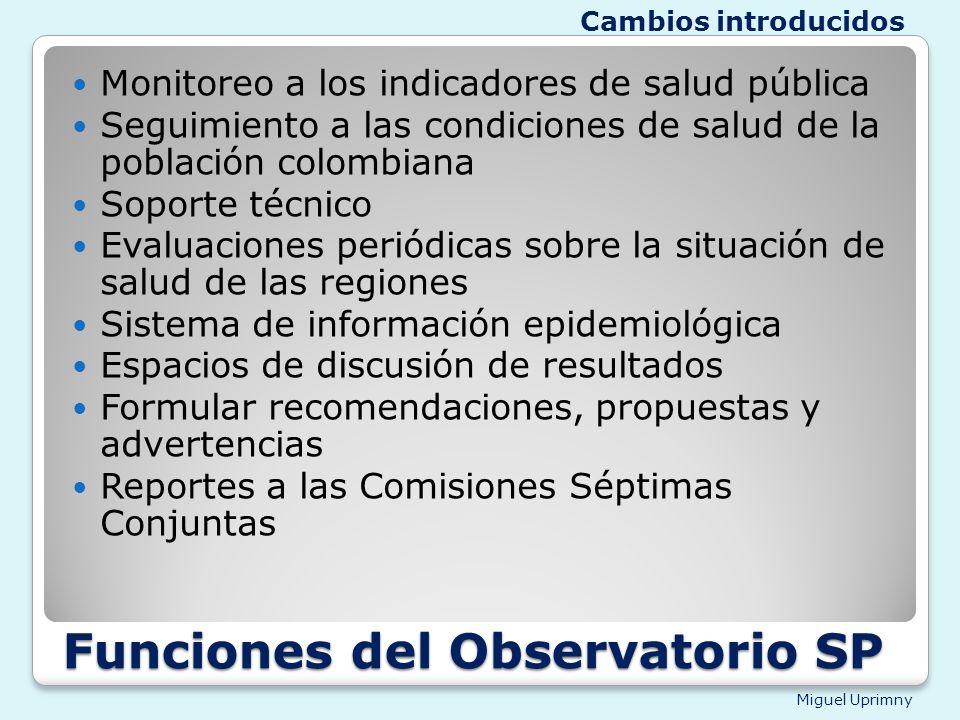 Miguel Uprimny Funciones del Observatorio SP Monitoreo a los indicadores de salud pública Seguimiento a las condiciones de salud de la población colom