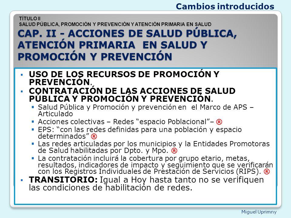 Miguel Uprimny CAP. II - ACCIONES DE SALUD PÚBLICA, ATENCIÓN PRIMARIA EN SALUD Y PROMOCIÓN Y PREVENCIÓN USO DE LOS RECURSOS DE PROMOCIÓN Y PREVENCIÓN.