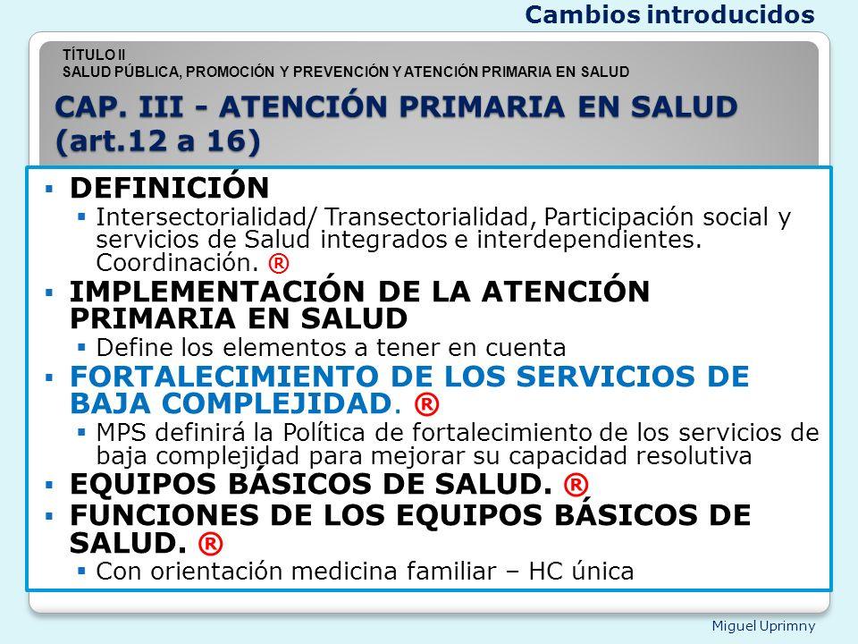 Miguel Uprimny CAP. III - ATENCIÓN PRIMARIA EN SALUD (art.12 a 16) DEFINICIÓN Intersectorialidad/ Transectorialidad, Participación social y servicios