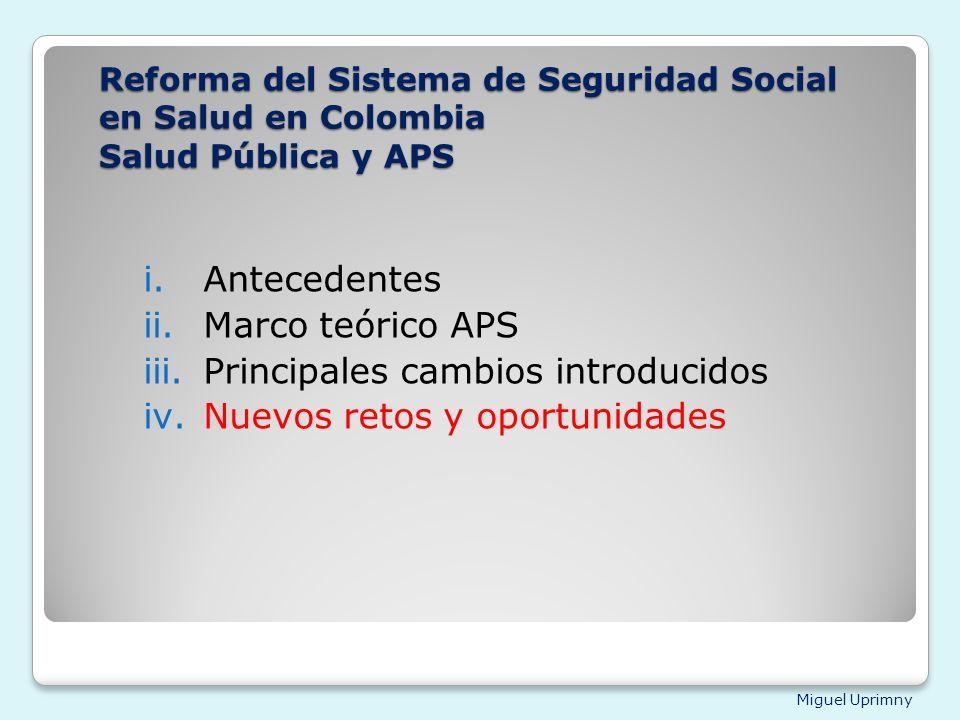 Miguel Uprimny Reforma del Sistema de Seguridad Social en Salud en Colombia Salud Pública y APS i.Antecedentes ii.Marco teórico APS iii.Principales ca