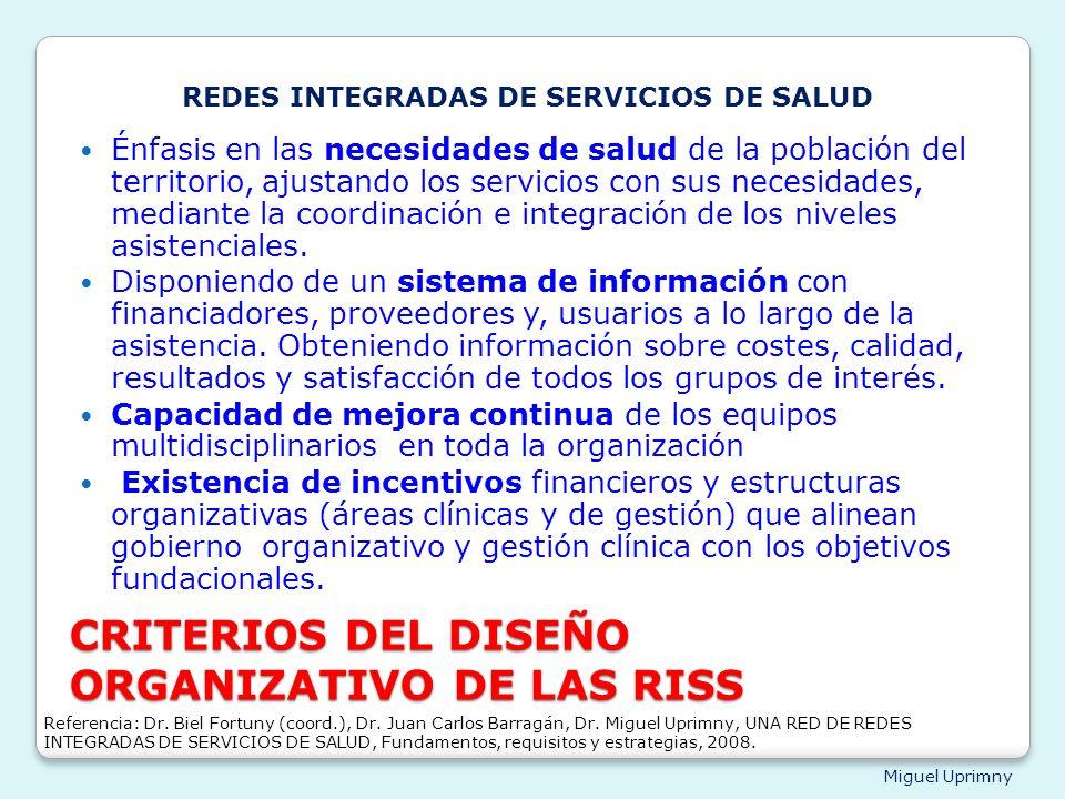 Miguel Uprimny CRITERIOS DEL DISEÑO ORGANIZATIVO DE LAS RISS Énfasis en las necesidades de salud de la población del territorio, ajustando los servici