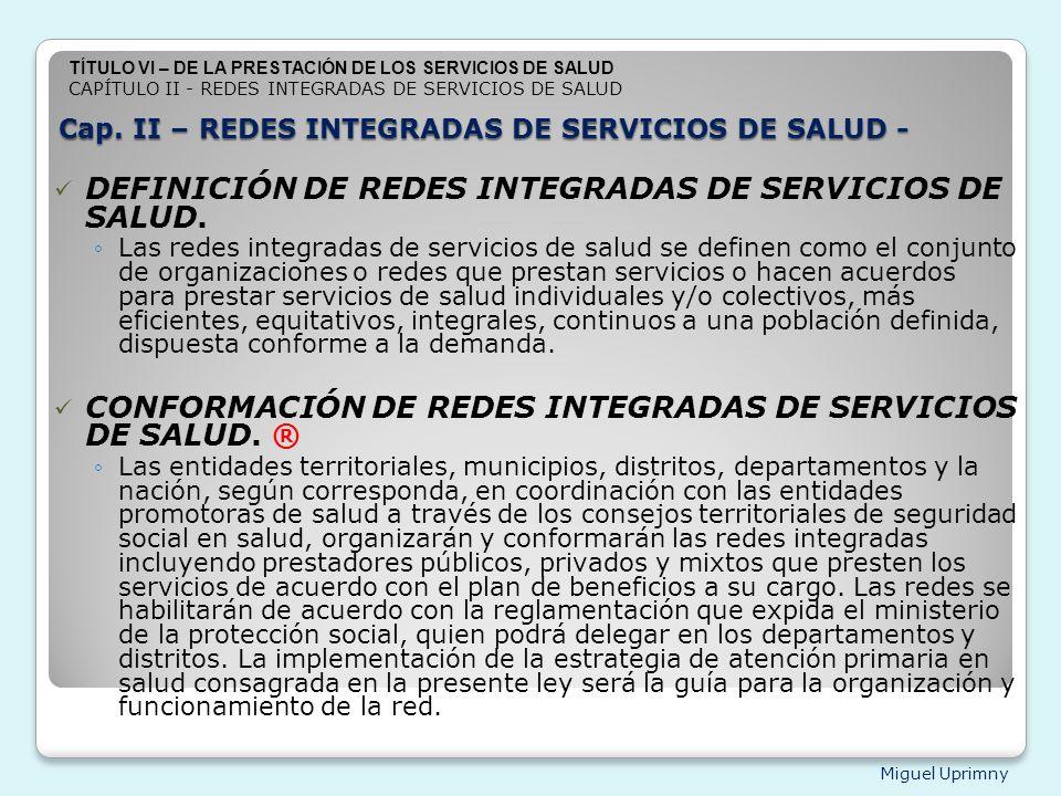 Miguel Uprimny Cap. II – REDES INTEGRADAS DE SERVICIOS DE SALUD - DEFINICIÓN DE REDES INTEGRADAS DE SERVICIOS DE SALUD. Las redes integradas de servic