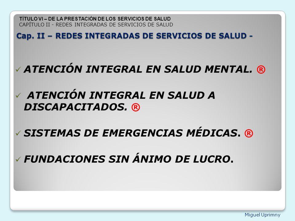 Miguel Uprimny Cap. II – REDES INTEGRADAS DE SERVICIOS DE SALUD - ATENCIÓN INTEGRAL EN SALUD MENTAL. ® ATENCIÓN INTEGRAL EN SALUD A DISCAPACITADOS. ®